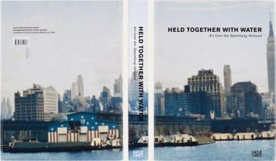 Gabriele Schor, ed., Held Together With Water: Art from the Sammlung Verbund