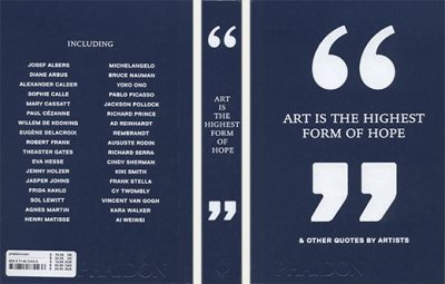 Phaidon Editors: Art is the Highest Form of Hope & Other Quotes by Artists